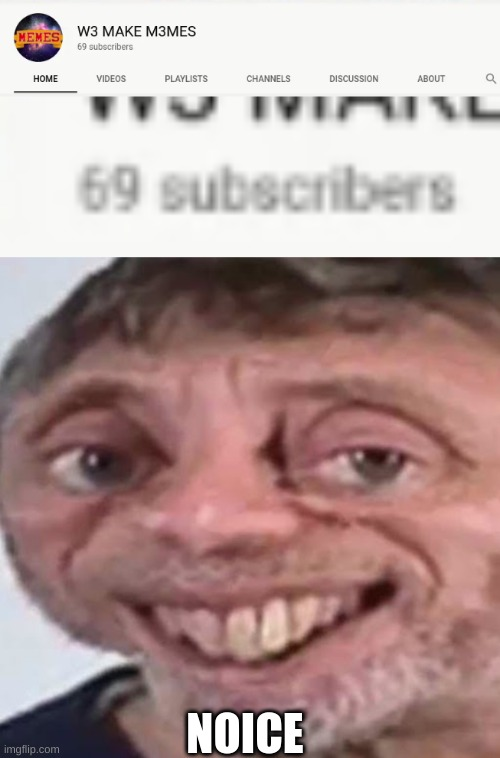 We hit 69 Subs!!!! |  NOICE | image tagged in noice | made w/ Imgflip meme maker