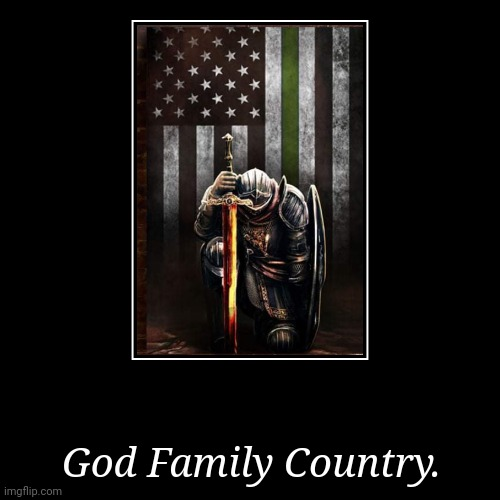 God Family Country. | | image tagged in demotivationals | made w/ Imgflip demotivational maker