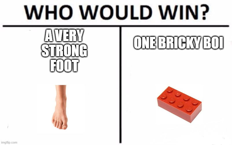 A VERY STRONG FOOT; ONE BRICKY BOI | made w/ Imgflip meme maker