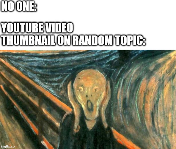 How Shocking! |  NO ONE:; YOUTUBE VIDEO THUMBNAIL ON RANDOM TOPIC: | image tagged in youtube,clickbait,shocking | made w/ Imgflip meme maker