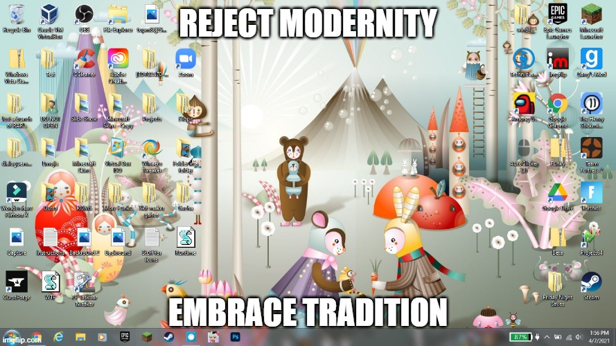 They called me a mad man |  REJECT MODERNITY; EMBRACE TRADITION | image tagged in windows 7,reject humanity return to monke,dont do drugs kids | made w/ Imgflip meme maker