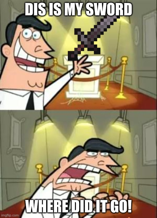 My sword! |  DIS IS MY SWORD; WHERE DID IT GO! | image tagged in memes,this is where i'd put my trophy if i had one | made w/ Imgflip meme maker