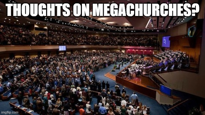 THOUGHTS ON MEGACHURCHES? | made w/ Imgflip meme maker