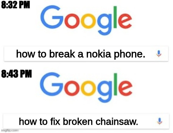 how to break a nokia phone. how to fix broken chainsaw. | image tagged in 8 32 pm - 8 43 pm | made w/ Imgflip meme maker