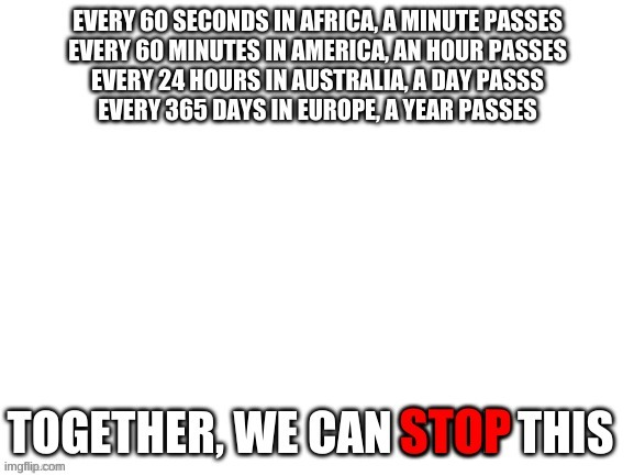 image tagged in every 60 seconds in africa a minute passes,memes | made w/ Imgflip meme maker