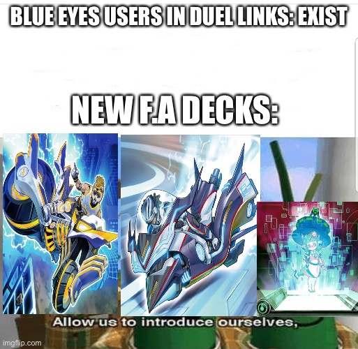 A random meme I came up with |  BLUE EYES USERS IN DUEL LINKS: EXIST; NEW F.A DECKS: | image tagged in allow us to introduce ourselves,yugioh | made w/ Imgflip meme maker