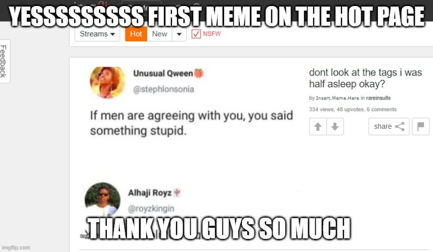 tysm guys |  YESSSSSSSSS FIRST MEME ON THE HOT PAGE; THANK YOU GUYS SO MUCH | image tagged in thank you | made w/ Imgflip meme maker