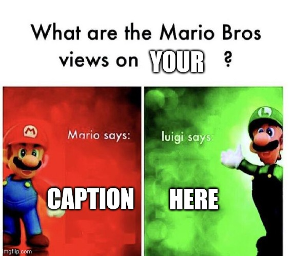 Last template was a three way tie. Make template suggestions in the comments! |  YOUR; CAPTION; HERE | image tagged in mario bros views | made w/ Imgflip meme maker