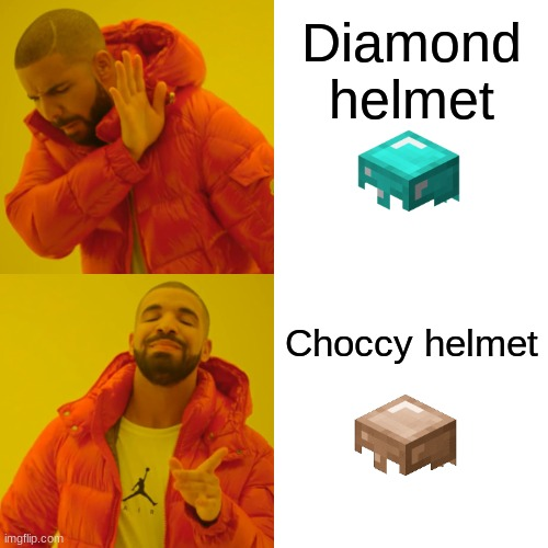 Introducing the choccy helmet! |  Diamond helmet; Choccy helmet | image tagged in memes,drake hotline bling | made w/ Imgflip meme maker