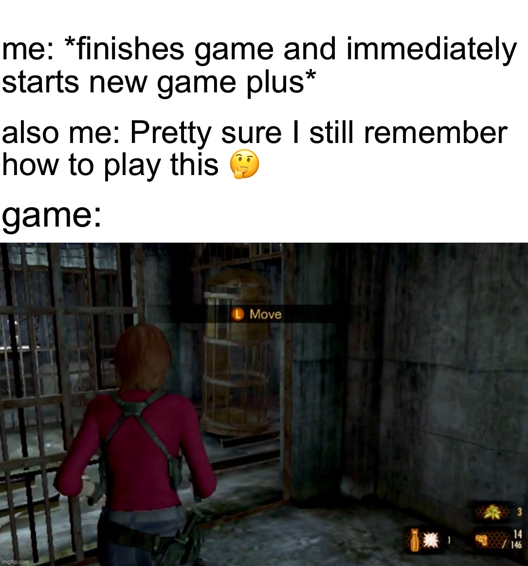 me: *finishes game and immediately starts new game plus*; also me: Pretty sure I still remember how to play this 🤔; game: | image tagged in memes | made w/ Imgflip meme maker