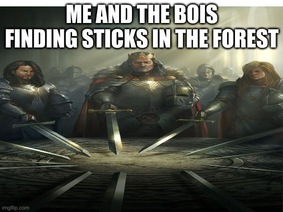epuuc |  ME AND THE BOIS FINDING STICKS IN THE FOREST | image tagged in funny,lol | made w/ Imgflip meme maker