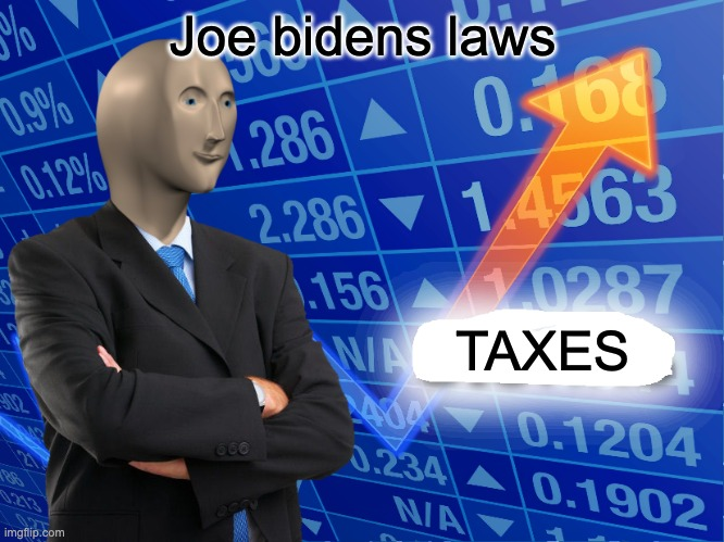 Taxes |  Joe bidens laws; TAXES | image tagged in empty stonks | made w/ Imgflip meme maker