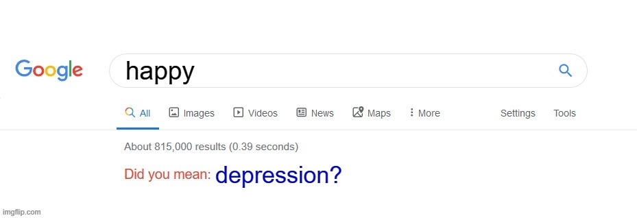 Did you mean? |  happy; depression? | image tagged in did you mean | made w/ Imgflip meme maker