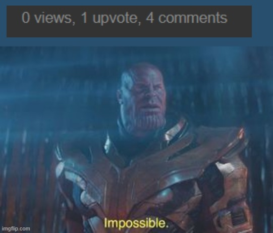 IMPOSSIBLE | image tagged in thanos impossible | made w/ Imgflip meme maker