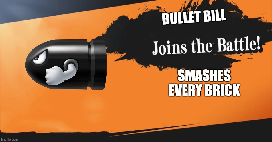 Smashbros Bullet Bill |  BULLET BILL; SMASHES EVERY BRICK | image tagged in smash bros | made w/ Imgflip meme maker