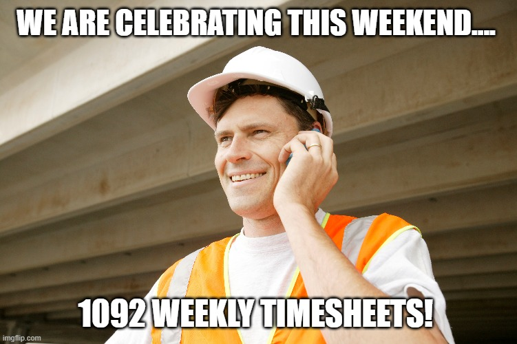 21 years of Timesheets |  WE ARE CELEBRATING THIS WEEKEND.... 1092 WEEKLY TIMESHEETS! | image tagged in timesheet reminder,timesheet meme,funny memes,cassidy construction | made w/ Imgflip meme maker
