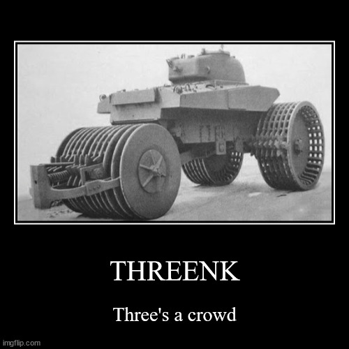 Threenk | THREENK | Three's a crowd | image tagged in funny,demotivationals | made w/ Imgflip demotivational maker