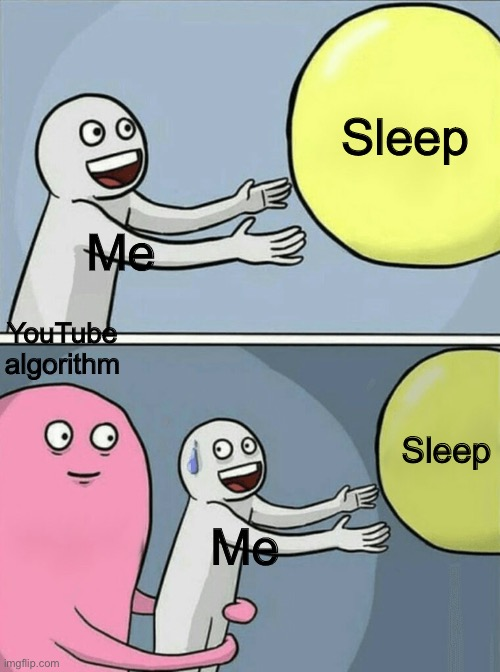 Damn recommendations are good |  Sleep; Me; YouTube algorithm; Sleep; Me | image tagged in memes,running away balloon | made w/ Imgflip meme maker