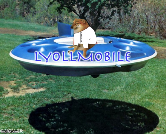 My dream ride |  LYOLLMOBILE | image tagged in flying saucer,car,cheems | made w/ Imgflip meme maker