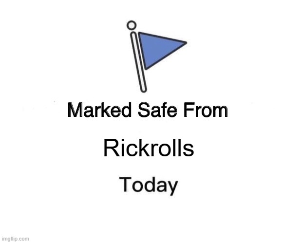 marked safe from rickrolls |  Rickrolls | image tagged in memes,marked safe from | made w/ Imgflip meme maker