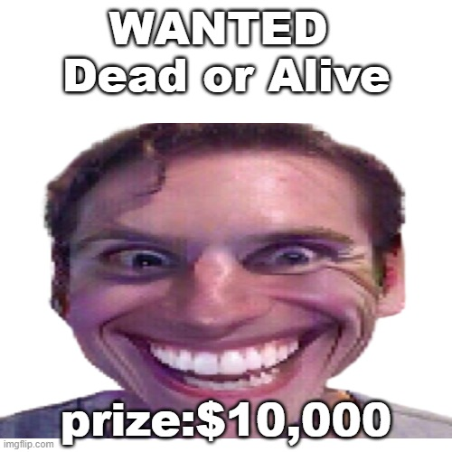 he must die |  WANTED  Dead or Alive; prize:$10,000 | image tagged in mems,amogus | made w/ Imgflip meme maker