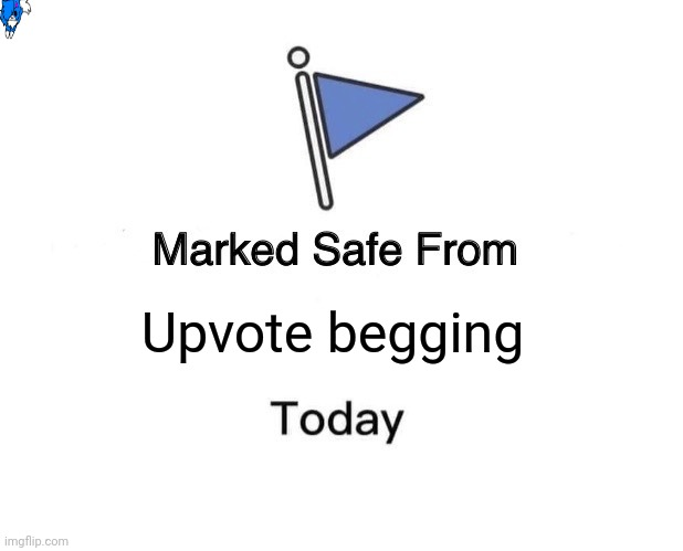 Marked Safe From Meme |  Upvote begging | image tagged in memes,marked safe from | made w/ Imgflip meme maker