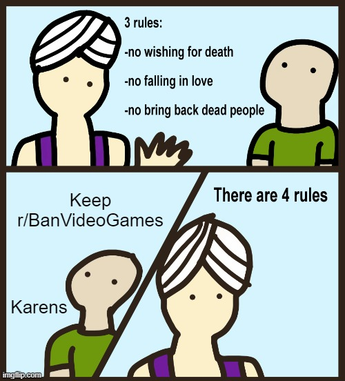 LMAO |  Keep r/BanVideoGames; Karens | image tagged in genie rules meme | made w/ Imgflip meme maker
