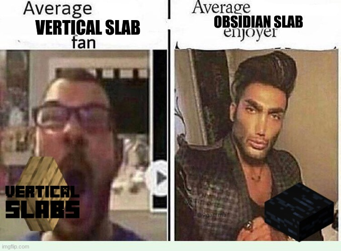Minecraft Slabs |  OBSIDIAN SLAB; VERTICAL SLAB | image tagged in average blank fan vs average blank enjoyer,obsidian,minecraft,slabs | made w/ Imgflip meme maker