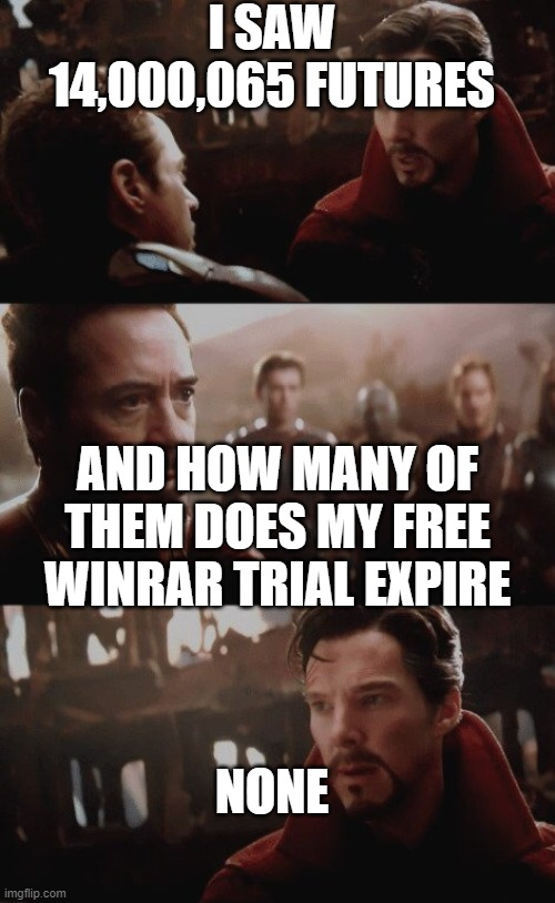 when does it expire |  I SAW 14,000,065 FUTURES; AND HOW MANY OF THEM DOES MY FREE WINRAR TRIAL EXPIRE; NONE | image tagged in 14000605 futures | made w/ Imgflip meme maker