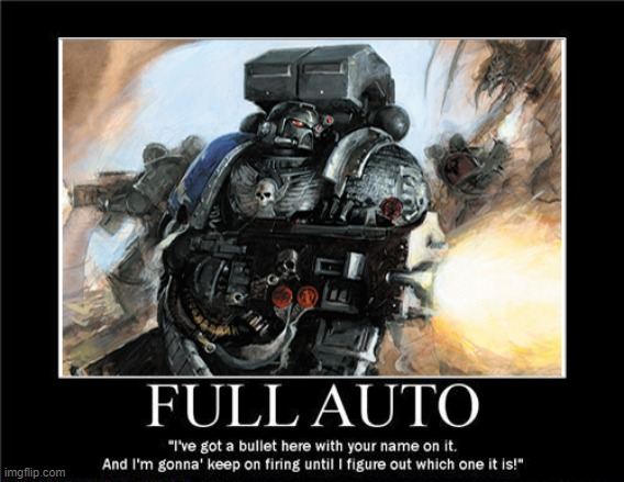 Full Auto | image tagged in warhammer40k | made w/ Imgflip meme maker