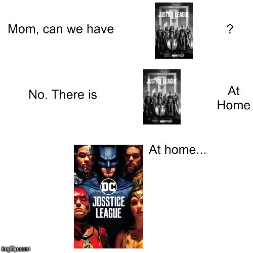 Ew | image tagged in mom can we have,dc comics,zack snyder,dc,justice league,josstice league | made w/ Imgflip meme maker