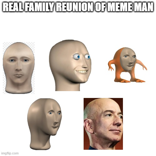 The real family reunion |  REAL FAMILY REUNION OF MEME MAN | image tagged in memes,blank transparent square | made w/ Imgflip meme maker