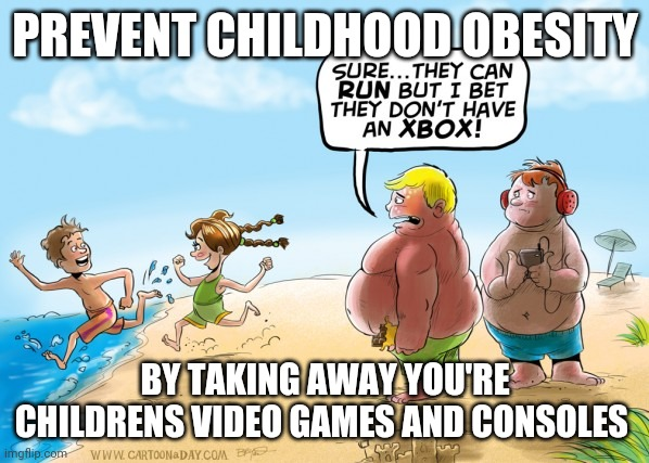 Fight childhood obesity |  PREVENT CHILDHOOD OBESITY; BY TAKING AWAY YOU'RE CHILDRENS VIDEO GAMES AND CONSOLES | image tagged in fat gamer kids,memes,summer,anti-gaming | made w/ Imgflip meme maker