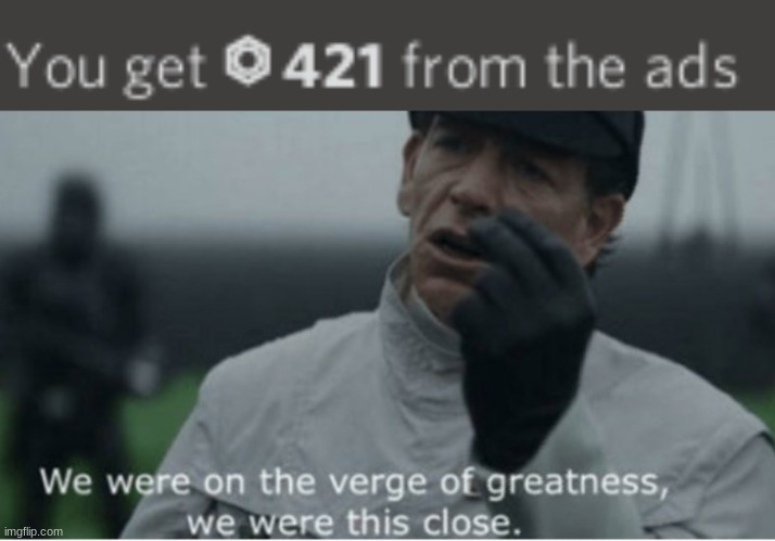 image tagged in we were on the verge of greatness | made w/ Imgflip meme maker