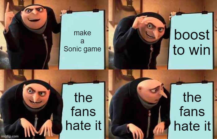 Well excuse us, SEGA. |  make a Sonic game; boost to win; the fans hate it; the fans hate it | image tagged in memes,gru's plan | made w/ Imgflip meme maker