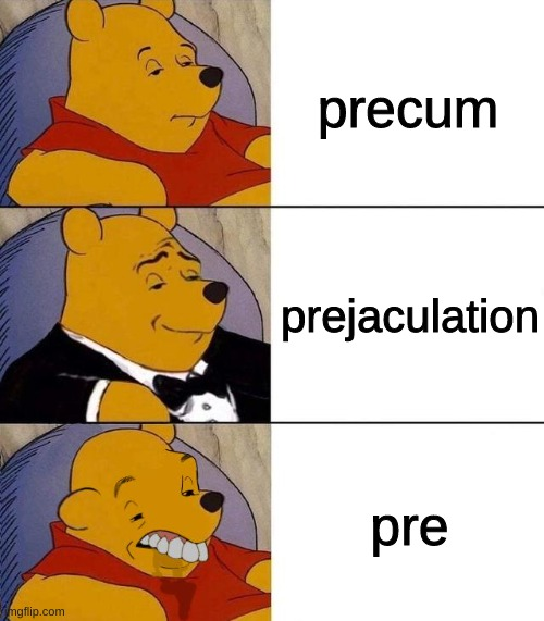 Only pussies say pre. |  precum; prejaculation; pre | image tagged in best better blurst | made w/ Imgflip meme maker
