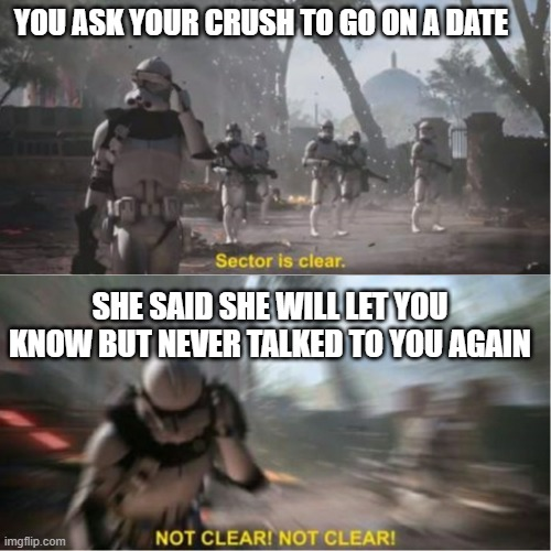 lol |  YOU ASK YOUR CRUSH TO GO ON A DATE; SHE SAID SHE WILL LET YOU KNOW BUT NEVER TALKED TO YOU AGAIN | image tagged in sector is clear blur | made w/ Imgflip meme maker