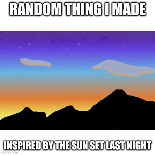 ¯\_(ツ)_/¯ |  RANDOM THING I MADE; INSPIRED BY THE SUN SET LAST NIGHT | image tagged in sunset,art,digital art | made w/ Imgflip meme maker