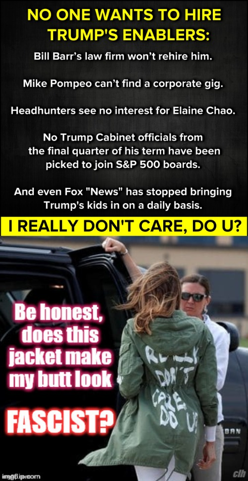 and any service to Trump esp. in his last quarter yeah | image tagged in trump's enablers,melania trump i really don't care do u | made w/ Imgflip meme maker
