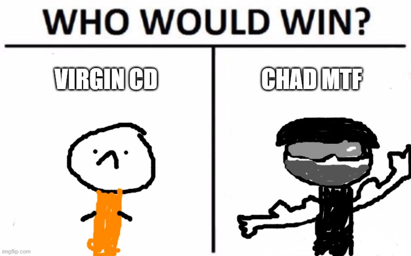 pro SCP meme |  VIRGIN CD; CHAD MTF | image tagged in memes,who would win | made w/ Imgflip meme maker