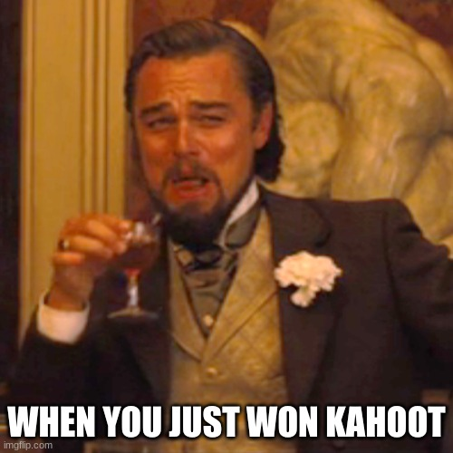 Laughing Leo Meme |  WHEN YOU JUST WON KAHOOT | image tagged in memes,laughing leo | made w/ Imgflip meme maker