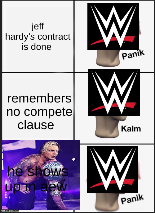 lol |  jeff hardy's contract is done; remembers no compete clause; he shows up in aew | image tagged in memes,panik kalm panik | made w/ Imgflip meme maker