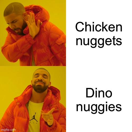 Drake Hotline Bling Meme |  Chicken nuggets; Dino nuggies | image tagged in memes,drake hotline bling | made w/ Imgflip meme maker