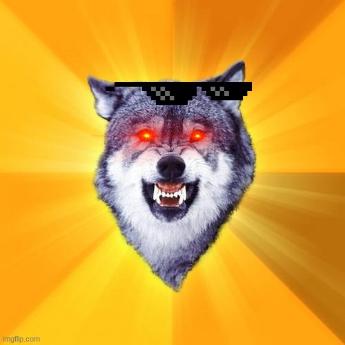 Courage Wolf Meme | image tagged in memes,courage wolf | made w/ Imgflip meme maker