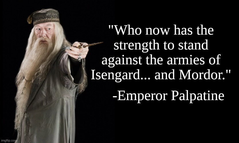 "Troll Quote |  ""Who now has the strength to stand against the armies of Isengard... and Mordor.""; -Emperor Palpatine 