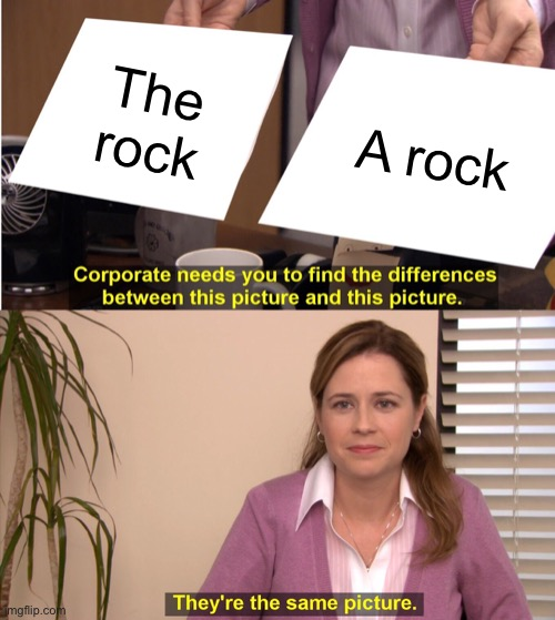 Please mind this meme, it is trash |  The rock; A rock | image tagged in memes,they're the same picture | made w/ Imgflip meme maker