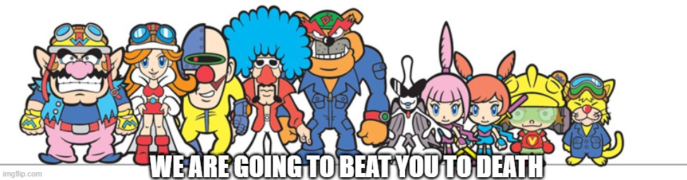 no cap |  WE ARE GOING TO BEAT YOU TO DEATH | image tagged in warioware,we are going to beat you to death | made w/ Imgflip meme maker