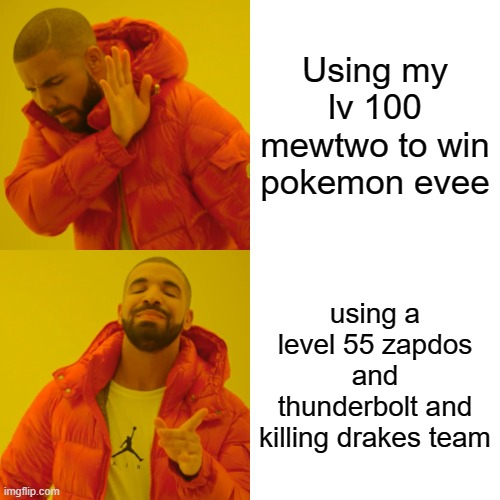 Drake Hotline Bling Meme |  Using my lv 100 mewtwo to win pokemon evee; using a level 55 zapdos and thunderbolt and killing drakes team | image tagged in memes,pokemon | made w/ Imgflip meme maker