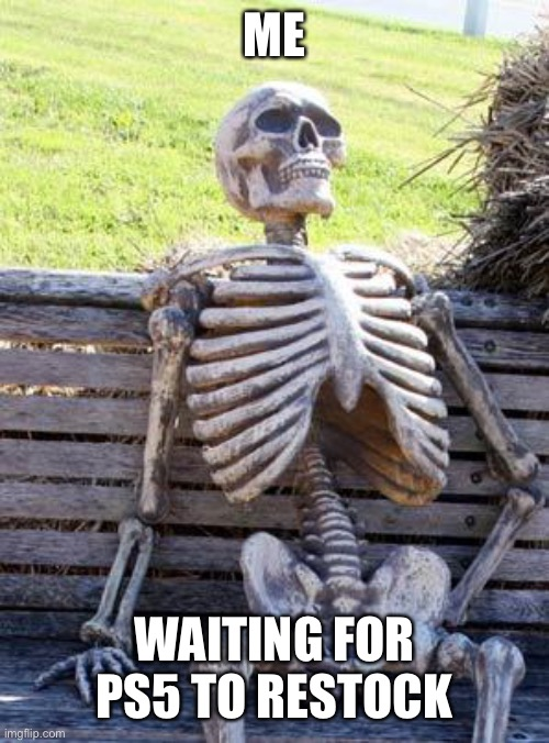 Ps5 |  ME; WAITING FOR PS5 TO RESTOCK | image tagged in memes,waiting skeleton,ps5,funny | made w/ Imgflip meme maker