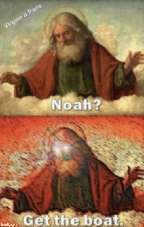 noah.....GET THE BOAT | image tagged in noah get the boat | made w/ Imgflip meme maker